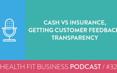 32 – Cash vs Insurance, Getting Customer Feedback, Transparency