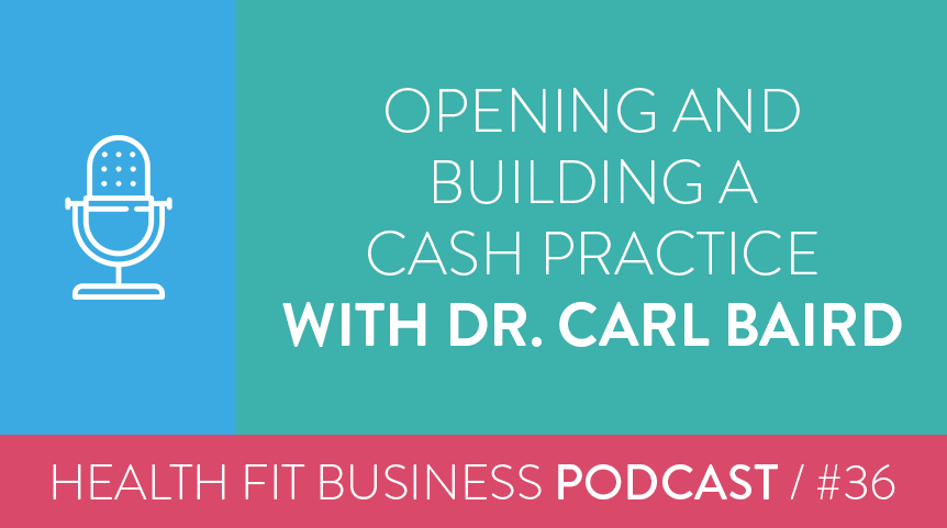 36 – Opening and Building a Cash Practice with Dr. Carl Baird