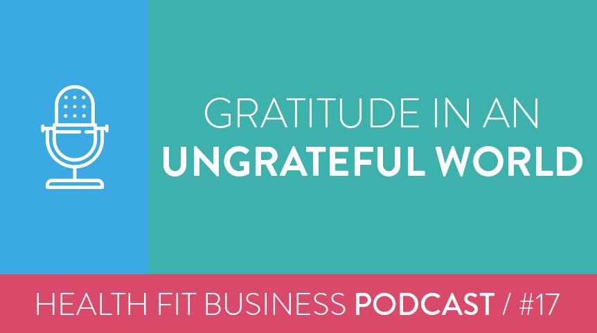 17 – Gratitude in an ungrateful world